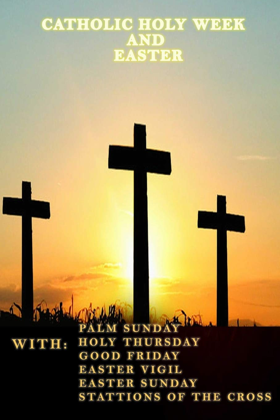 CATHOLIC HOLY WEEK and EASTER: WITH PALM SUNDAY HOLY THURSDAY GOOD ...