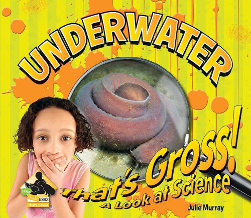 Download Underwater (That's Gross!: A Look at Science) pdf epub