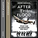 After the Flood: What the Dambusters Did Next Audiobook by John Nichol Narrated by Peter Noble
