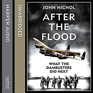 After the Flood: What the Dambusters Did Next Audiobook