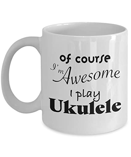 Amazon Com Unique Gag Gifts For Ukulele Players Of Course Im