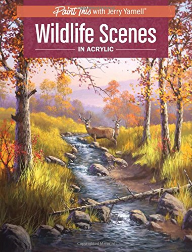Wildlife Scenes in Acrylic (Paint This with Jerry Yarnell) (Acrylic Landscape Painting Techniques By Jerry Yarnell)