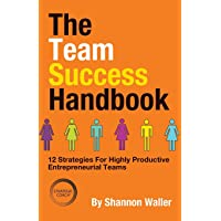 The Team Success Handbook: 12 Strategies For Highly Productive Entrepreneurial Teams