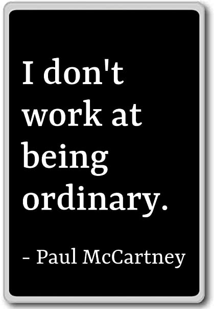 Amazoncom I Dont Work At Being Ordinary Paul Mccartney Quotes