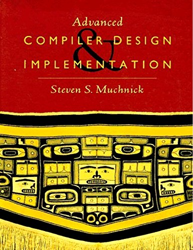Advanced Compiler Design and Implementation by Morgan Kaufmann