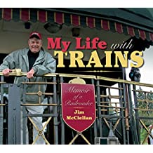 My Life with Trains: Memoir of a Railroader (Railroads Past and Present)