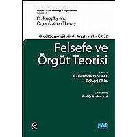 Felsefe ve Örgüt Teorisi: Örgüt Sosyolojilerinden Araştırmalar Cilt 32