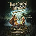 Have Sword, Will Travel Audiobook by Garth Nix, Sean Williams Narrated by Marisa Calin