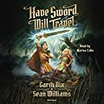 Have Sword, Will Travel | Garth Nix,Sean Williams