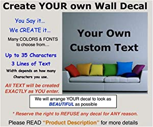 Customize Your Own Wall Decal. Many Sizes, Fonts & Colors. Easy Way to Decorate Any Space. Make Your own Personalized Decal. You Type it.we Design it! Custom Name for Family, Boys, Girls or Pets.