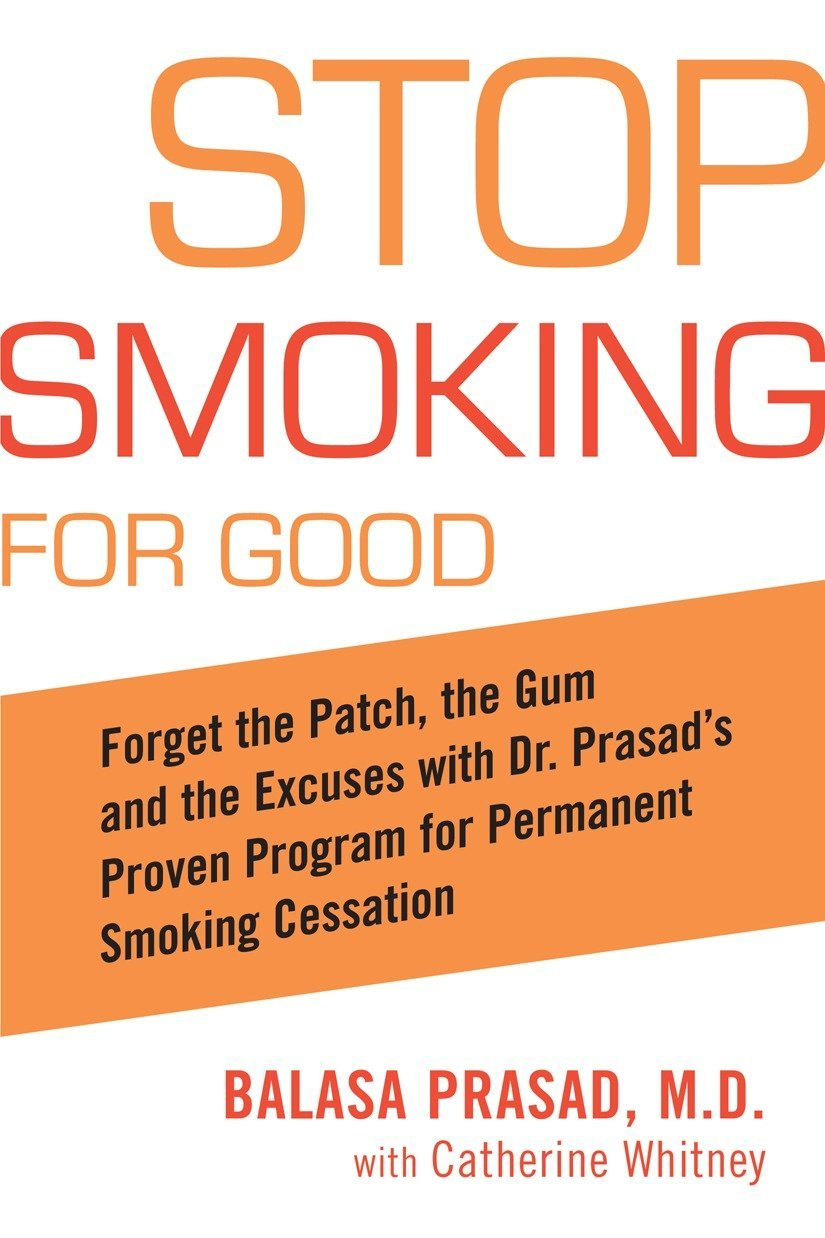 Stop Smoking For Good  Forget The Patch The Gum And The Excuses With Dr. Prasad's Proven Program For Permanent Smoking Cessation