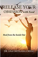 Release Your Obsession with Food: Heal from the Inside Out Kindle Edition