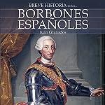 Breve historia de los Borbones españoles [Brief history of the Spanish Bourbons] | Juan Granados