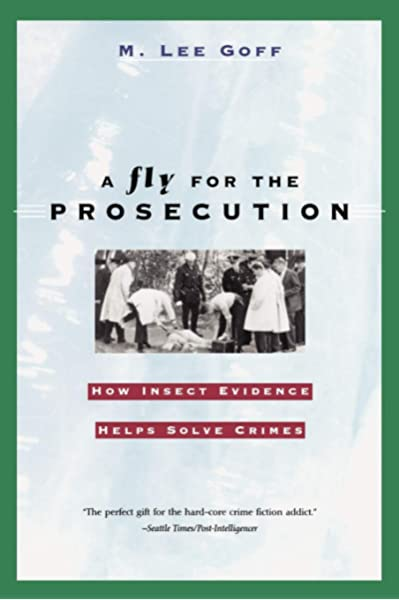 Amazon Com A Fly For The Prosecution How Insect Evidence Helps Solve Crimes 9780674007277 Goff M Lee Books