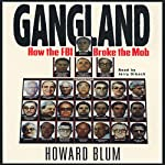 Gangland: How the FBI Broke the Mob | Howard Blum