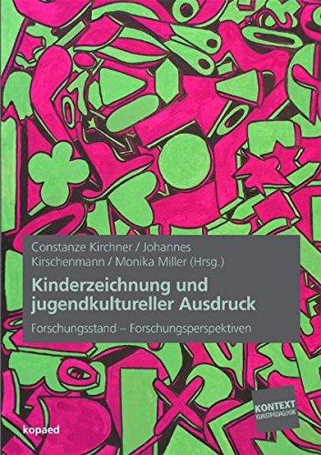 Kinderzeichnung und jugendkultureller Ausdruck: Forschungsstand – Forschungsperspektiven (Kontext Kunstpädagogik)