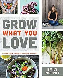 Book Cover: Grow What You Love: 12 Food Plant Families To Change Your Life