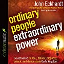 Ordinary People, Extraordinary Power: How a Strong Apostolic Culture Releases Us to Do Transformational Things in the World Audiobook by John Eckhardt Narrated by Mirron Willis