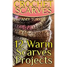 Crochet Scarves: 12 Warm Scarves Projects: (Crochet Patterns, Crochet Stitches, Crochet Book)