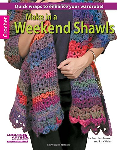 Make in a Weekend Shawls: Quick wraps to enhance your wardrobe (Crochet)