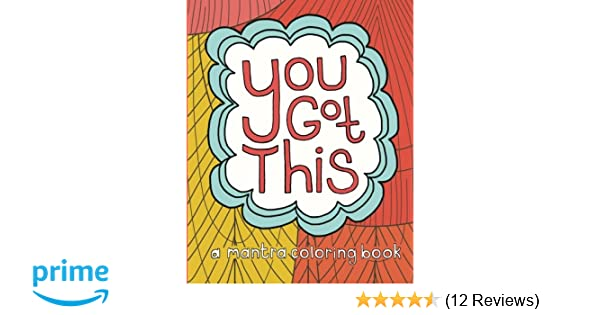 Amazon You Got This A Mantra Coloring Book 9780990914488 Katie Daugherty Lora DiFranco Trish Sarah Pierce Books