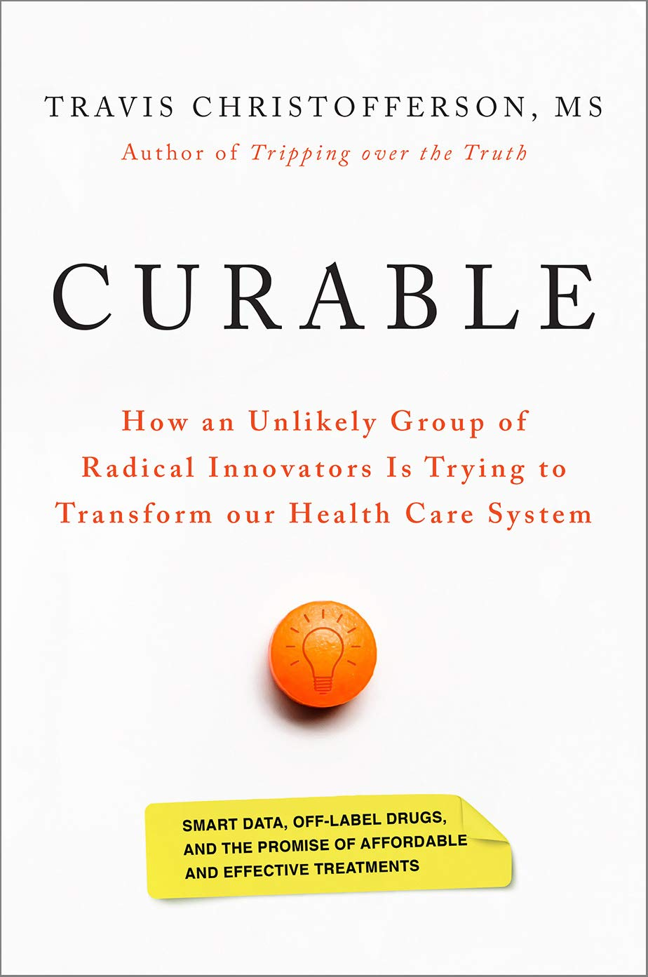 Curable: How an Unlikely Group of Radical Innovators is Trying to Transform our Health Care System by Chelsea Green Publishing