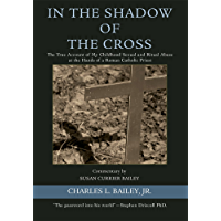 In the Shadow of the Cross: The True Account of My Childhood Sexual and Ritual Abuse at the Hands of a Roman Catholic Priest