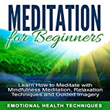 Meditation for Beginners: Learn How to Meditate with Mindfulness Meditation, Relaxation Techniques and Guided Imagery