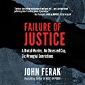 Failure of Justice: A Brutal Murder, an Obsessed Cop, Six Wrongful Convictions Audiobook by John Ferak Narrated by Kevin Pierce