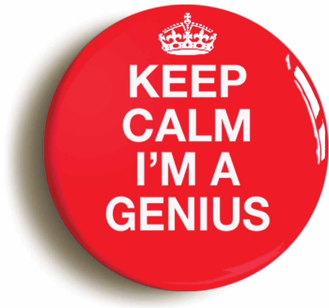 Keep Calm I'm A Genius Button Pin (Size is 1inch Diameter) Funny