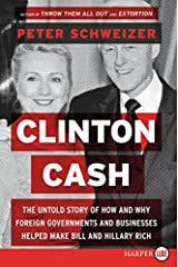 Clinton Cash LP: The Untold Story of How and Why Foreign Governments and Businesses Helped Make Bill and Hillary Rich by Peter Schweizer (2015-05-26) Paperback