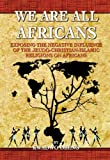 We Are All Africans; Exposing the Negative Influence of the Judeo-Christian-Islamic Religions on Africans, Kwadwo Obeng, 1935097318