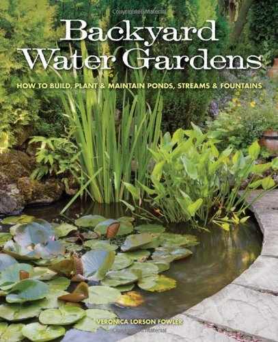 Backyard Water Gardens: How to Build, Plant & Maintain Ponds, Streams & Fountains (How To Build A Backyard Pond compare prices)