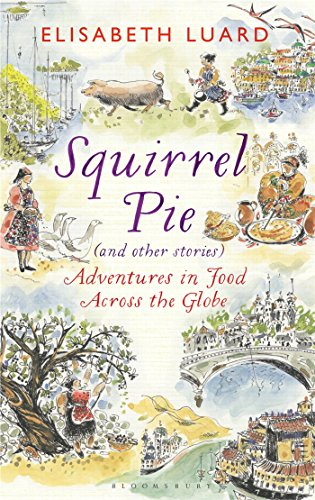 Squirrel Pie (and other stories): Adventures in Food Across the Globe