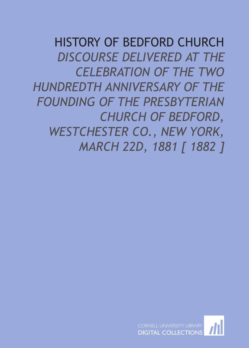 History of Bedford Church: Discourse Delivered at the Celebration of the Two Hundredth Anniversary of the Founding of the Presbyterian Church of ... Co., New York, March 22d, 1881 [ 1882 ] pdf epub