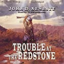 Trouble At The Redstone Audiobook by John D. Nesbitt Narrated by J. P. O'Shaughnessy