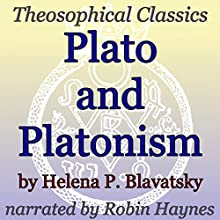 Plato and Platonism: Theosophical Classics Audiobook by Helena P. Blavatsky Narrated by Robin Haynes
