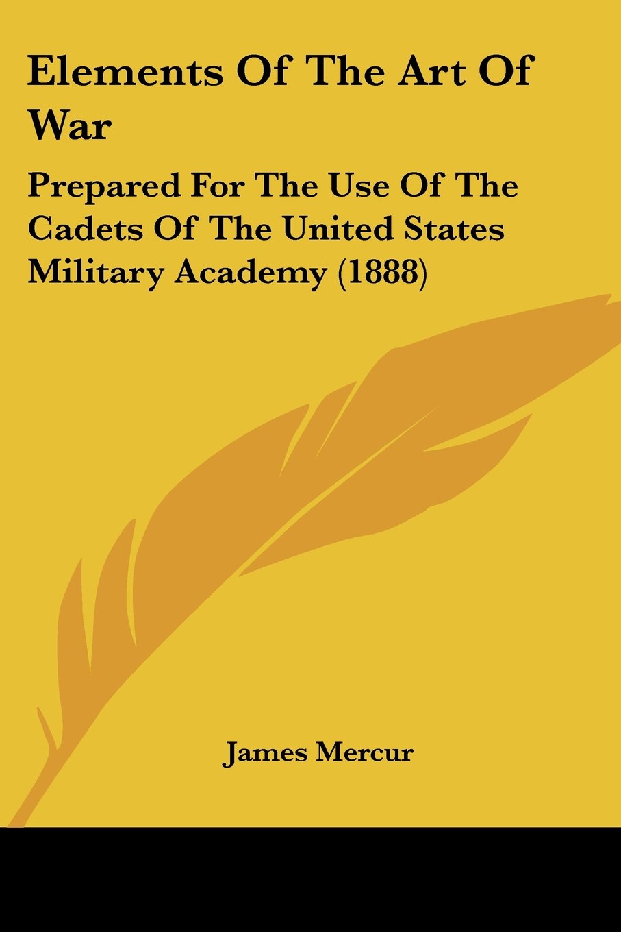 Elements Of The Art Of War: Prepared For The Use Of The Cadets Of The United States Military Academy (1888) pdf