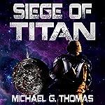 Siege of Titan: Star Crusades Uprising Book 1   Michael G. Thomas