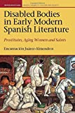 img - for Disabled Bodies in Early Modern Spanish Literature: Prostitutes, Aging Women and Saints (Representations Health Disability Culture and Society LUP) book / textbook / text book