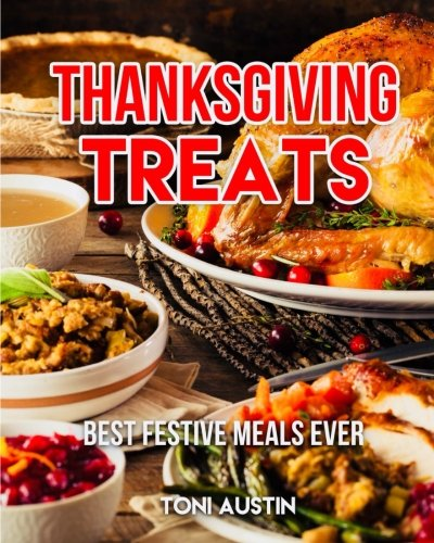 Thanksgiving Recipes: Thanksgiving Treats, Your Best Festive Meals Ever: Simple & Easy Holiday Recipes, Scrumptious Celebrations, Delicious Thanksgiving Recipes for the Whole Family