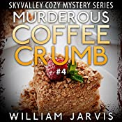 Murderous Coffee Crumb: Sky Valley Cozy Mystery, Book 4 | William Jarvis
