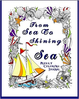 Amazon Sea To Shining Adult Coloring Book Journal Write In Seaside Volume 1 9781530331963