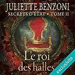 Le roi des halles (Secrets d'État 2) | Juliette Benzoni