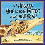 La Jirafa que le Tenia Mieda a las Alturas [The Giraffe Who Was Scared of Heights] | David A. Ufer
