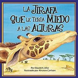 La Jirafa que le Tenia Mieda a las Alturas [The Giraffe Who Was Scared of Heights]