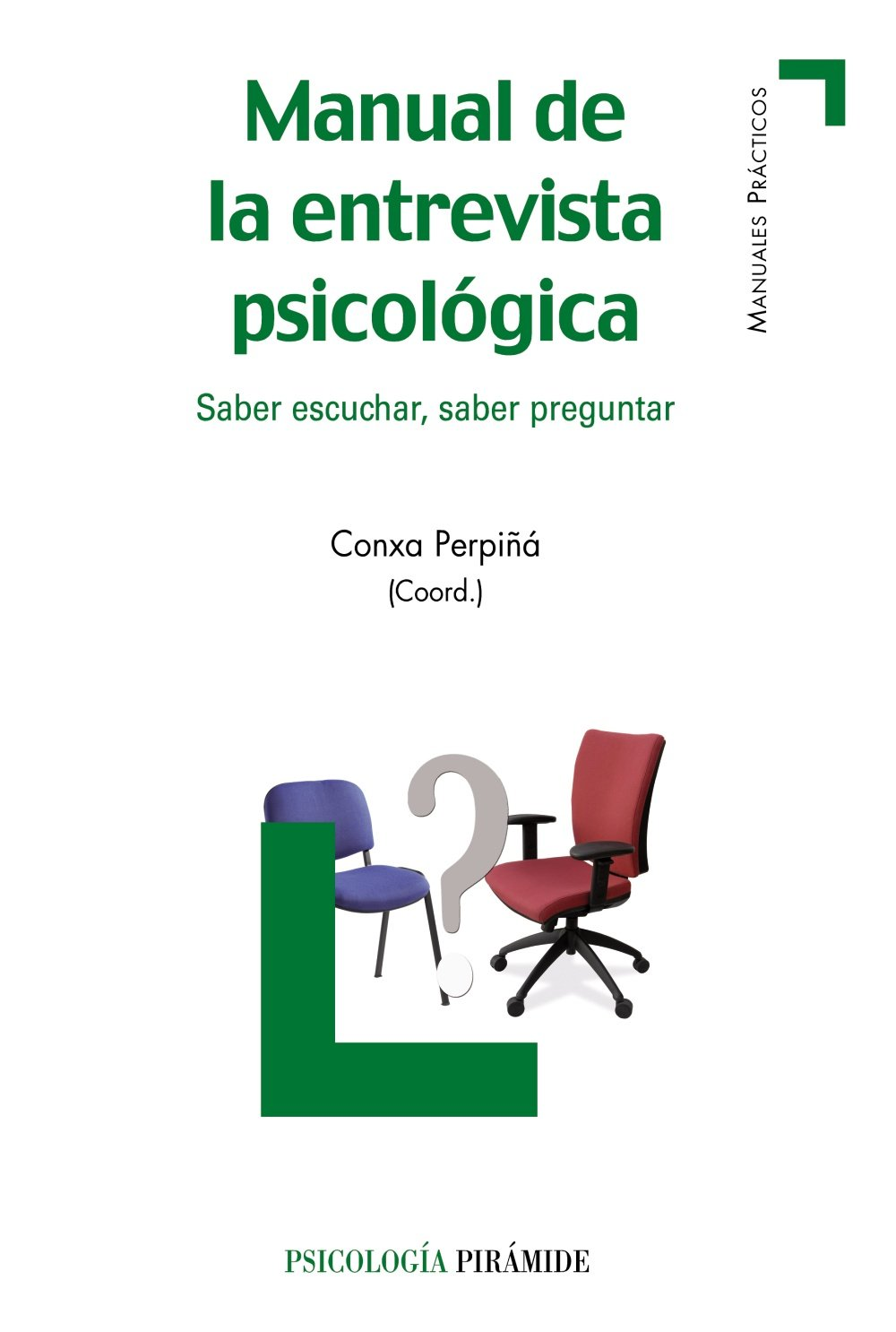 Manual de la entrevista psicológica: Saber escuchar, saber preguntar (Manuales Prácticos) Tapa dura – 29 may 2012 Conxa Perpiñá Pirámide 8436826914 Educación Pedagogía