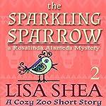 The Sparkling Sparrow: A Cozy Zoo Short Story, Book 2 | Lisa Shea