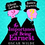 The Importance of Being Earnest - edited by James Warwick and Alison Larkin | Oscar Wilde