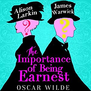 The Importance of Being Earnest - edited by James Warwick and Alison Larkin Audiobook